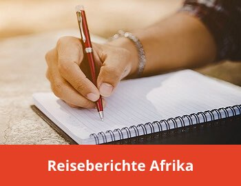 Reiseberichte Afrika